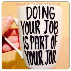 Doing your job is part of your job Let's have a by PickMeCups