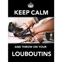 Keep calm and throw on your Louboutins