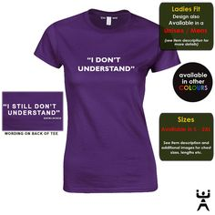 """I think the Dark Grey would be the best. Sherlock Holmes Inspired (Ladies Tee), """"I Don't Understand"""" on the front and """"I still Don't Understand, Sherlocked"""" on the back"""
