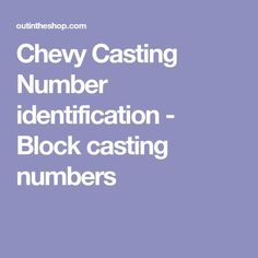 Chevy Casting Number identification including Block casting numbers, cylinder head casting numbers, Crankshaft and intake casting numbers. Chevy 350 Engine, Truck Engine, Auto Engine, Ls Engine Swap, Engine Block, Chevrolet Trucks, Chevy Camaro, Corvette, Chevy Nova
