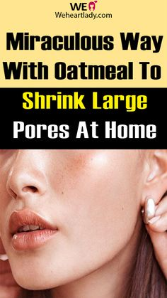 Miraculous Way With Oatmeal To Shrink Large Pores At Home - Weheartlady Acne Spots, Oily Skin, Glowing Skin, Miraculous, Home Remedies, Lady, Lighten Skin, Oatmeal, Cleaning Hacks