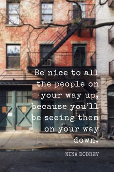"""""""Be nice to all the people on your way up, because you'll be seeing them on your way down."""" - Nina Dobrev quote on success, acting, and relationships from the School of Greatness podcast"""