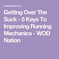 Getting Over The Suck - 5 Keys To Improving Running Mechanics - WOD Nation