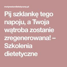 Pij szklankę tego napoju, a Twoja wątroba zostanie zregenerowana! – Szkolenia dietetyczne Food And Drink, Health Fitness, Drinks, Tips, Therapy, Drinking, Beverages, Advice, Drink