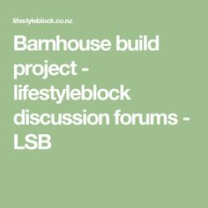 Barnhouse build project - lifestyleblock discussion forums - LSB