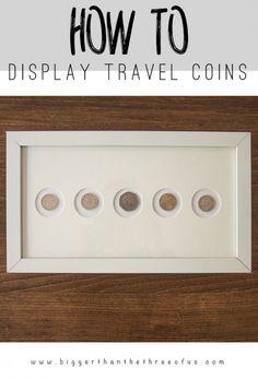 display travel coins as wall art (Bigger Than The Three of Us)