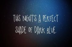 Dark blue, dark blue. Have you ever been alone in a crowded room? Well I'm here with you. -Jack's Mannequin