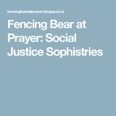 Fencing Bear at Prayer: Social Justice Sophistries