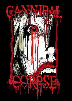 Cannibal Corpse!! m/