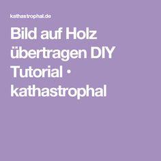 Bild auf Holz übertragen DIY Tutorial • kathastrophal
