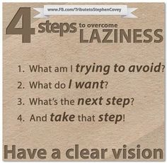 What is Laziness? This defines it well! I'm far from a lazy mom, it just doesn't suit me like some others but for those days that I consider it: What Is Laziness, How To Overcome Laziness, Seven Habits, 7 Habits, Health And Wellness Coach, Stephen Covey, Life Lessons, Life Tips, Life Hacks