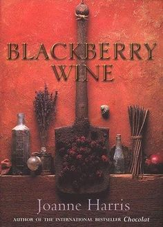 Joanne Harris - Blackberry Wine and set in the same village as Chocolat Book Club Books, Book Lists, The Book, I Love Books, Books To Read, My Books, Joanne Harris, Blackberry Wine, Homemade Wine