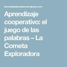 Aprendizaje cooperativo: el juego de las palabras – La Cometa Exploradora Flipped Classroom, Cooperative Learning, Teamwork, Classroom Management, Teacher, Education, School, Apd, Strategy Games
