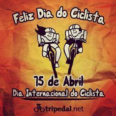 Feliz Dia do Ciclista   15 de Abril, Dia Internacional do Ciclista  www.tripedal.net