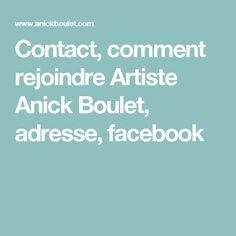 Contact, comment rejoindre Artiste Anick Boulet, adresse, facebook