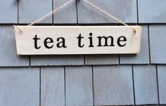 Tea Time Rustic Sign by HomesteadDesign on Etsy https://www.etsy.com/listing/218269599/tea-time-rustic-sign