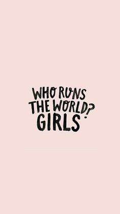 Girls rule the world.