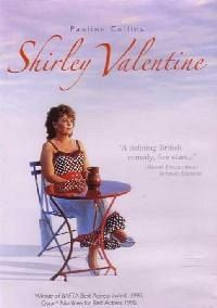 Shirley Valentine I never tire of this wonderful film. Every unappreciated wife should see it!