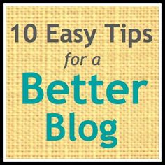 Making Lemonade: 10 Easy Tips For A Better Blog Right Now (I really like this list!)