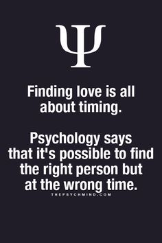 finding love is all about timing. psychology says that it's possible to find the right person but at the wrong time. Psychology Says, Psychology Fun Facts, Psychology Quotes, Great Quotes, Inspirational Quotes, Motivational Quotes, Physiological Facts, Relationship Quotes, Relationships