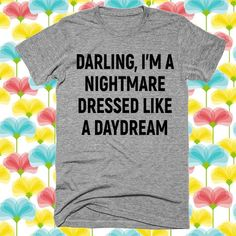 darling, i'm a nightmare dressed like a daydream T-Shirt