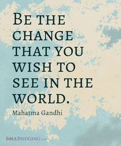 "Gandhi Quote --Perfect for New Year's resolution inspiration. ""Be the change you wish to see in the world."" ~Ganghi Image by @Soulbridging #quotes #inspiration #spirituality"