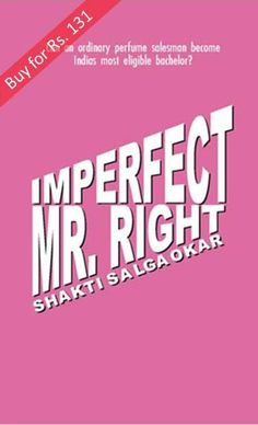 Buy Imperfect Mr.Right book online for Rs.131 here. You can use internet banking, credit card, debit card or cash on delivery (COD) option to pay for the book.  The book Imperfect Mr.Right is about a guy - an ordinary perfume sales man, Rahul who becomes the guy for Tanya Kher, a successful advertising professional. An awesome not to miss book.