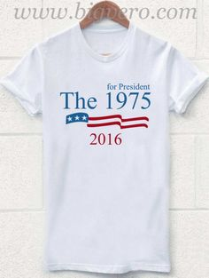 The 1975 for President 2016 T Shirt //Price: $17.00    #clothing #shirt #tshirt #tees #tee #graphictee #dtg #bigvero #OnSell #Trends #outfit #OutfitOutTheDay #OutfitDay