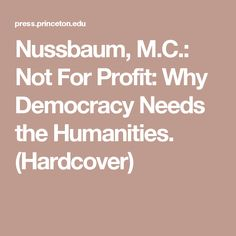 Nussbaum, M.C.: Not For Profit: Why Democracy Needs the Humanities. (Hardcover)