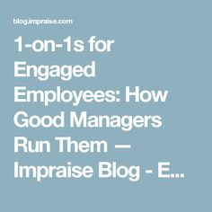 1-on-1s for Engaged Employees: How Good Managers Run Them — Impraise Blog - Employee performance management, reviews and 360 feedback