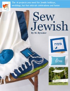 Sew Jewish: The 18 Projects You Need for Jewish Holidays, Weddings, Bar/Bat Mitzvah Celebrations, and Home -- Now available for immediate download...