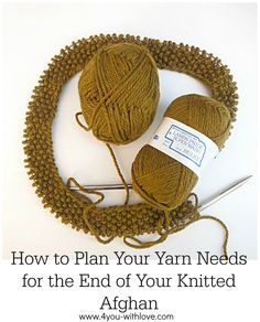 Knitting Tips planning for the end of your afghan - never run out of yarn again while knitting those final few stitched of your afghan