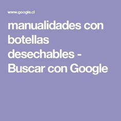 manualidades con botellas desechables - Buscar con Google