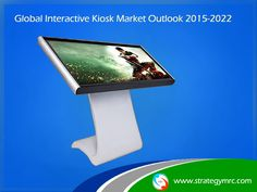Global Interactive Kiosk Market Outlook (2015-2022). For More Information: http://www.strategymrc.com/report/global-interactive-kiosk-market-outlook-2015-2022