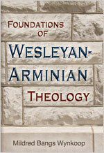 Foundations of Wesleyan-Arminian Theology by Mildred Bangs Wynkoop