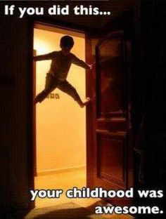 Hahahaha! I remember my brothers and I doing this!