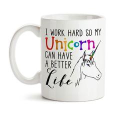 Coffee Mug, I Work Hard So My Unicorn Can Have A Better Life Unicorn Gifts Funny Unicorns, Gift Idea, Coffee Cup