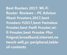 Best Routers 2017: Wi-Fi Router Reviews – PC Advisor #best #routers,2017,best #routers #2017,best #wireless #router,best #wifi #router,wi-fi #router,best #router #for #signal,broadband,internet,network-wifi,pc-peripheral,table-of-contents http://ghana.remmont.com/best-routers-2017-wi-fi-router-reviews-pc-advisor-best-routers2017best-routers-2017best-wireless-routerbest-wifi-routerwi-fi-routerbest-router-for-signalbroadbandinternetnetwor/  # The best routers of 2017 Your buying guide for the…