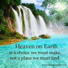 Heaven on earth is a choice we must make, not a place we must find