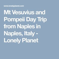 Mt Vesuvius and Pompeii Day Trip from Naples in Naples, Italy - Lonely Planet
