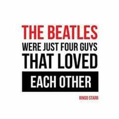 The Beatles were just four guys that loved each other - Ringo Starr