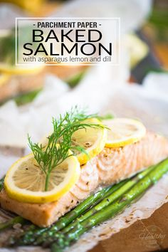 Parchment Paper Baked Salmon with Asparagus Lemon and Dill - The easiest, moistest and juiciest way of cooking salmon, period!