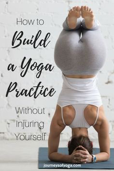 4 easy steps to help build your yoga practice without getting injured. Time to get my yoga on!!