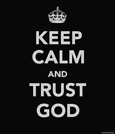 Keep Calm Poster:   Keep calm and trust God                                                                                                                                                                                 More