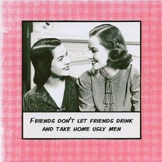 All Occasion / Birthday Card - Friends don't let friends drink and take home ugly men - Retro Friends. $2.75, via Etsy.