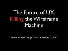 the-future-of-ux-killing-the-wireframe-machine by Lis Hubert via Slideshare