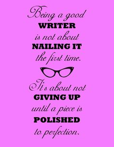 "Brand new in my Etsy Shop! Printable Inspirational Quote Poster ""Being a good writer is not about nailing it the first time. It's about not giving up until a piece is polished to perfection."" by WordsGloriousWords & Christina Katz Media"