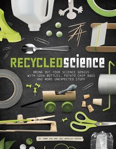 iHeartLiteracy: Recycled Science: Bring Out Your Science Genius with Soda Bottles, Potato Chip Bags, and More Unexpected Stuff Book Review