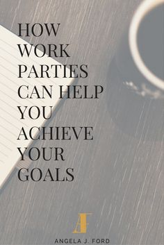 How Work Parties can Help you Achieve your Goals