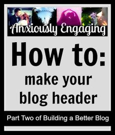 Anxiously Engaging: How to Make a Free Blog Header Using Picmonkey: Building a Better Blogger Blog